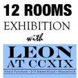 12 Rooms Exhibition with Leon at CCXIX